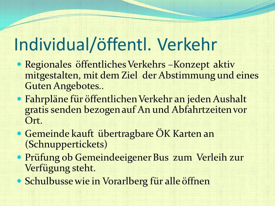 Individual/öffentl. Verkehr Regionales öffentliches Verkehrs –Konzept aktiv mitgestalten, mit dem Ziel der Abstimmung und eines Guten Angebotes.. Fahr
