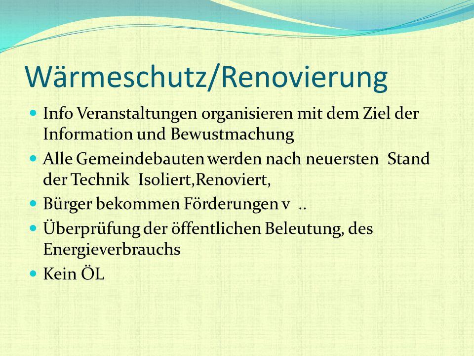 Wärmeschutz/Renovierung Info Veranstaltungen organisieren mit dem Ziel der Information und Bewustmachung Alle Gemeindebauten werden nach neuersten Sta