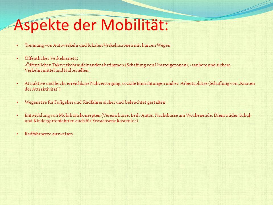 Aspekte der Mobilität: Trennung von Autoverkehr und lokalen Verkehrszonen mit kurzen Wegen Öffentliches Verkehrsnetz: -Öffentlichen Taktverkehr aufein