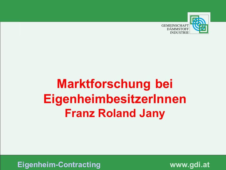 www. gdi.at Eigenheim-Contracting Marktforschung bei EigenheimbesitzerInnen Franz Roland Jany
