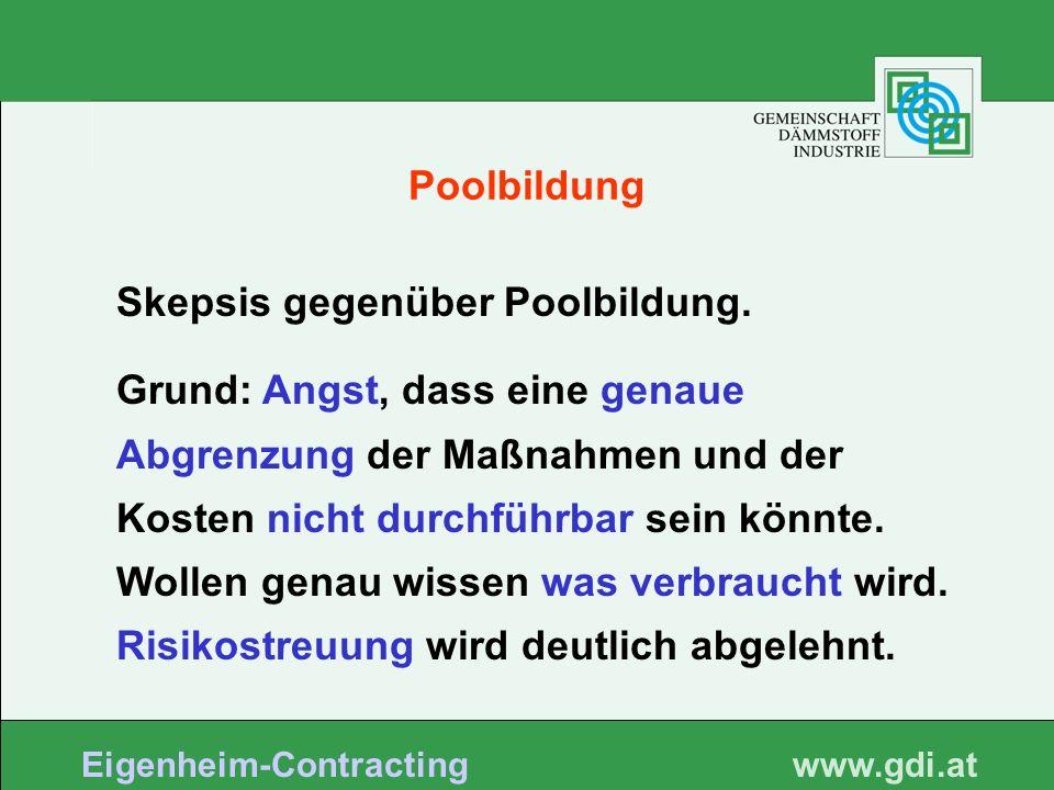 www. gdi.at Eigenheim-Contracting Poolbildung Skepsis gegenüber Poolbildung. Grund: Angst, dass eine genaue Abgrenzung der Maßnahmen und der Kosten ni