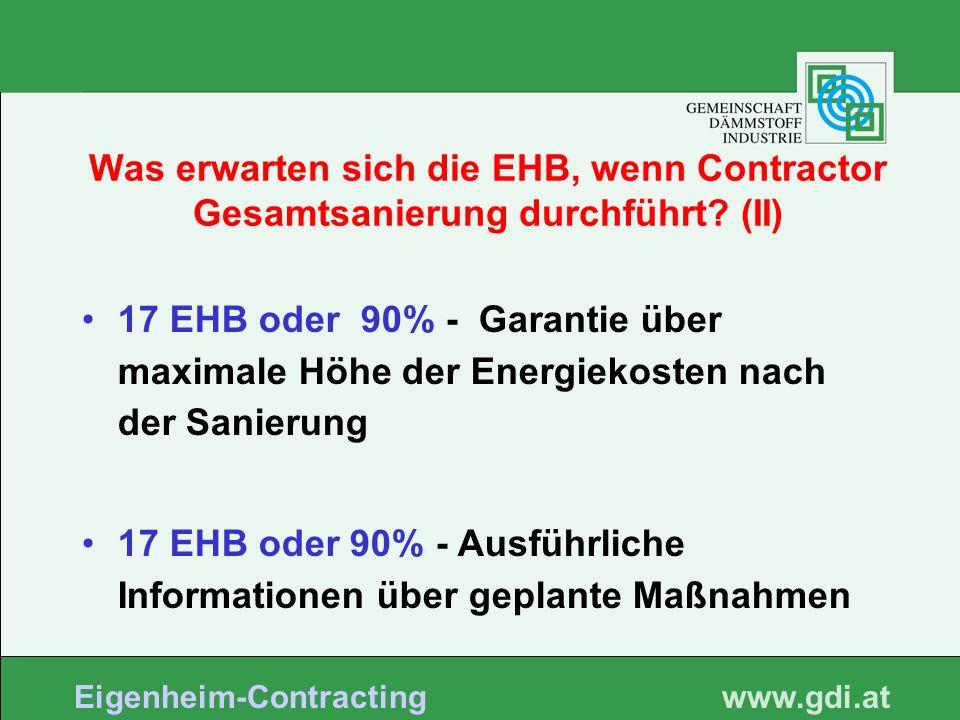 www. gdi.at Eigenheim-Contracting Was erwarten sich die EHB, wenn Contractor Gesamtsanierung durchführt? (II) 17 EHB oder 90% - Garantie über maximale