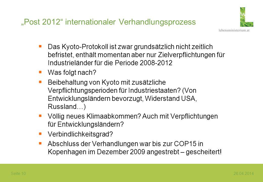 Seite 10 26.04.2014 Post 2012 internationaler Verhandlungsprozess Das Kyoto-Protokoll ist zwar grundsätzlich nicht zeitlich befristet, enthält momenta