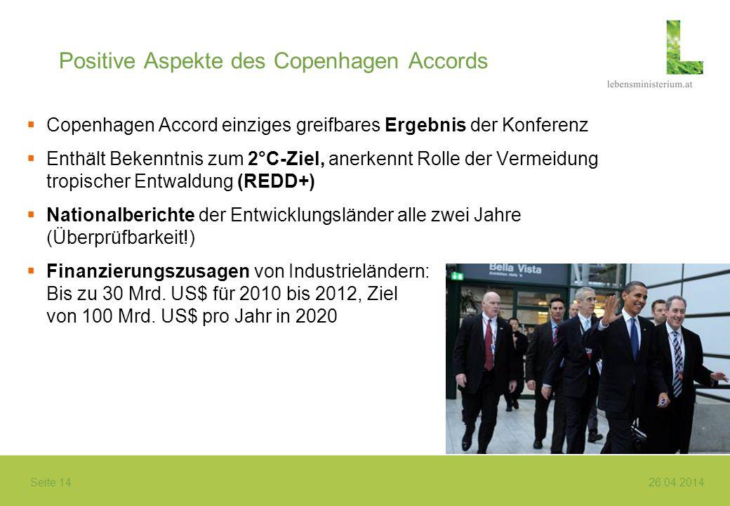 Seite 14 26.04.2014 Positive Aspekte des Copenhagen Accords Copenhagen Accord einziges greifbares Ergebnis der Konferenz Enthält Bekenntnis zum 2°C-Zi