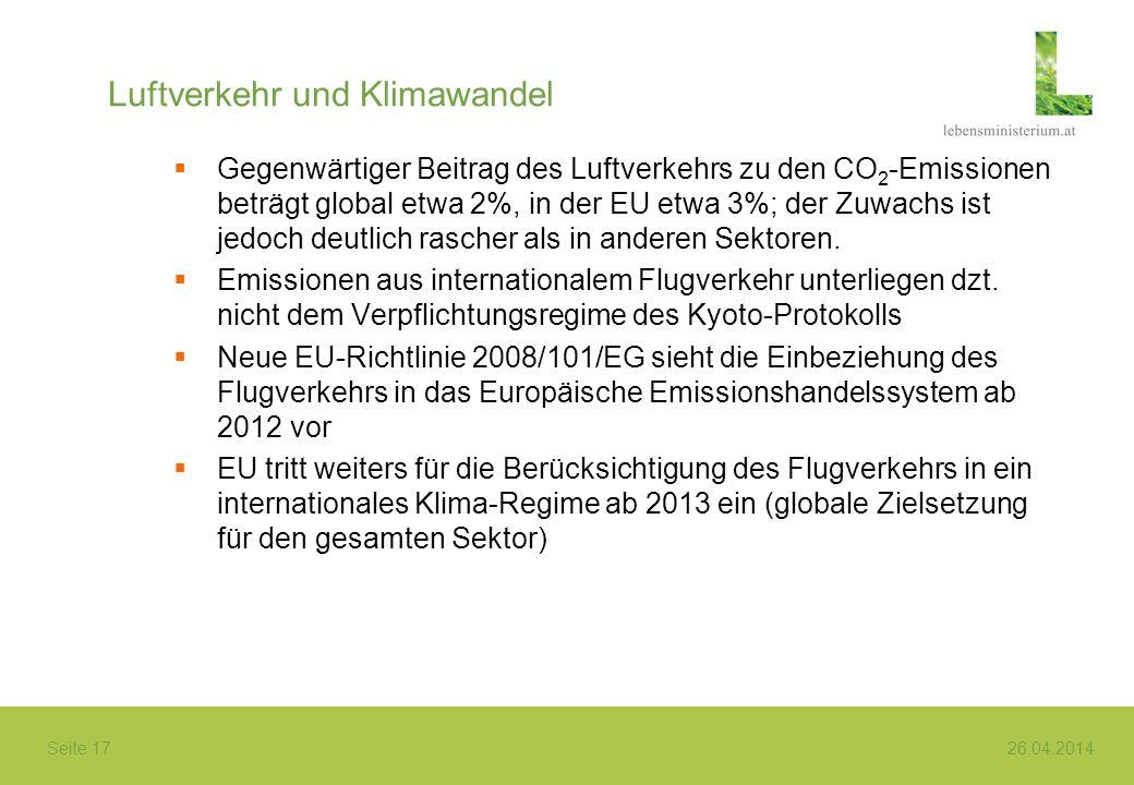 Seite 17 26.04.2014 Luftverkehr und Klimawandel Gegenwärtiger Beitrag des Luftverkehrs zu den CO 2 -Emissionen beträgt global etwa 2%, in der EU etwa