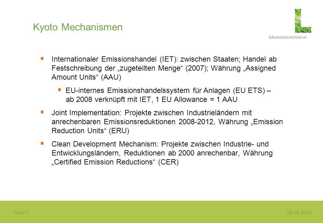 Seite 5 26.04.2014 Kyoto Mechanismen Internationaler Emissionshandel (IET): zwischen Staaten; Handel ab Festschreibung der zugeteilten Menge (2007); W