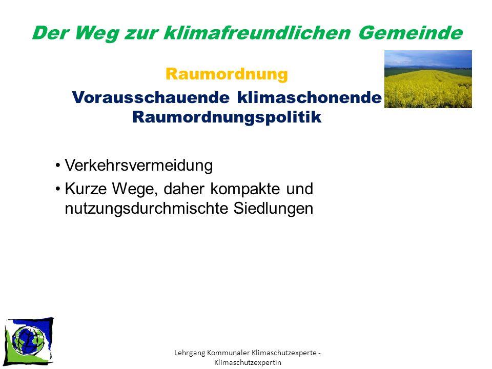 Der Weg zur klimafreundlichen Gemeinde Lehrgang Kommunaler Klimaschutzexperte - Klimaschutzexpertin Raumordnung Vorausschauende klimaschonende Raumordnungspolitik