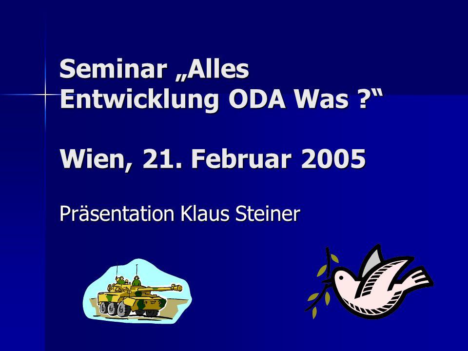 Seminar Alles Entwicklung ODA Was ? Wien, 21. Februar 2005 Präsentation Klaus Steiner