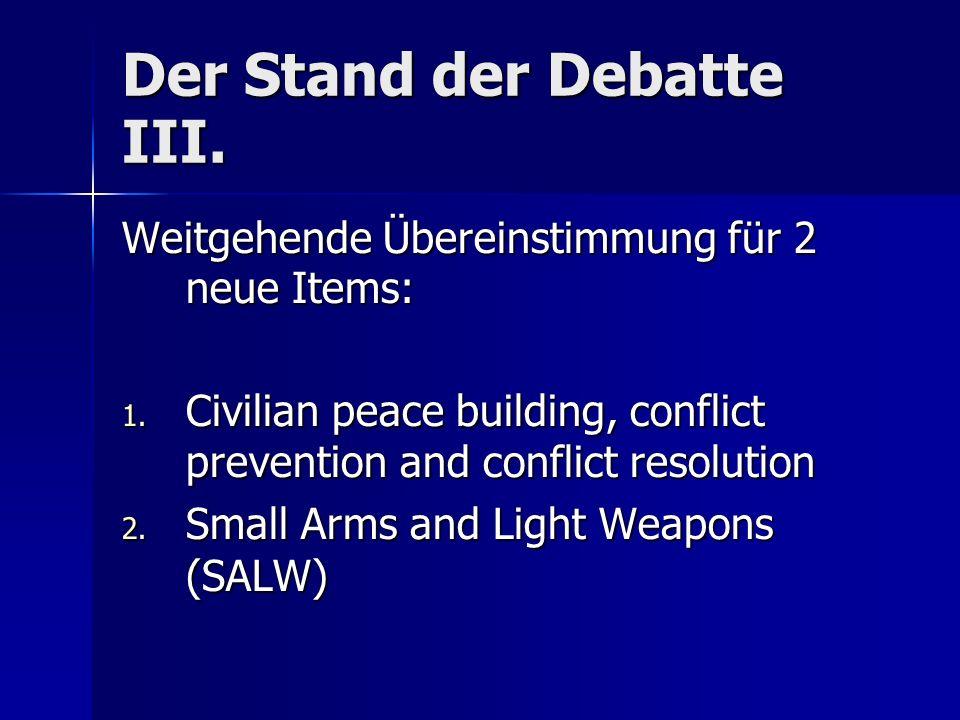 Der Stand der Debatte III. Weitgehende Übereinstimmung für 2 neue Items: 1.