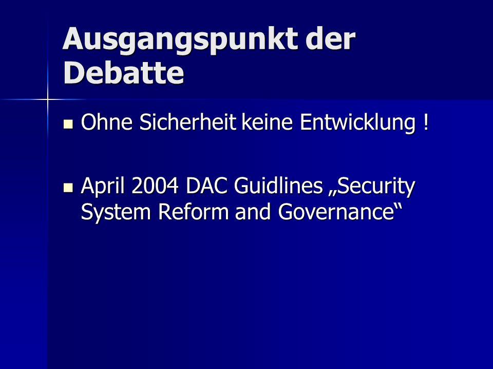 Ausgangspunkt der Debatte Ohne Sicherheit keine Entwicklung .