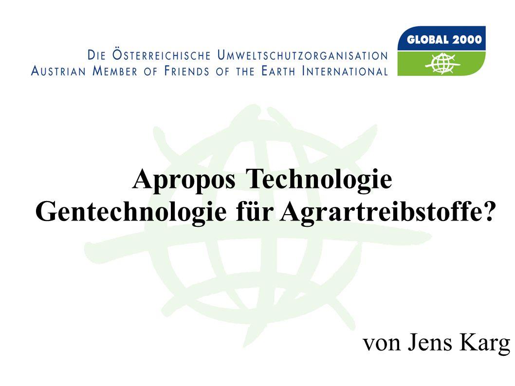 Apropos Technologie Gentechnologie für Agrartreibstoffe von Jens Karg