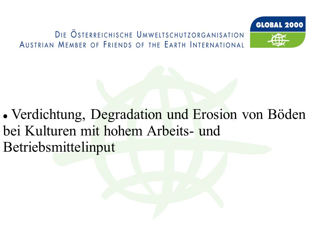 Verdichtung, Degradation und Erosion von Böden bei Kulturen mit hohem Arbeits- und Betriebsmittelinput