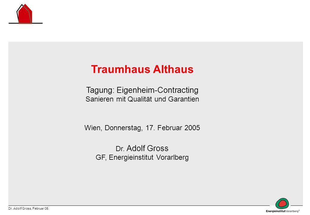 Dr. Adolf Gross, Februar 05 Traumhaus Althaus Tagung: Eigenheim-Contracting Sanieren mit Qualität und Garantien Wien, Donnerstag, 17. Februar 2005 Dr.