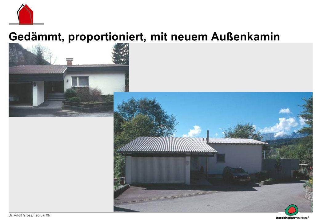 Dr. Adolf Gross, Februar 05 Gedämmt, proportioniert, mit neuem Außenkamin