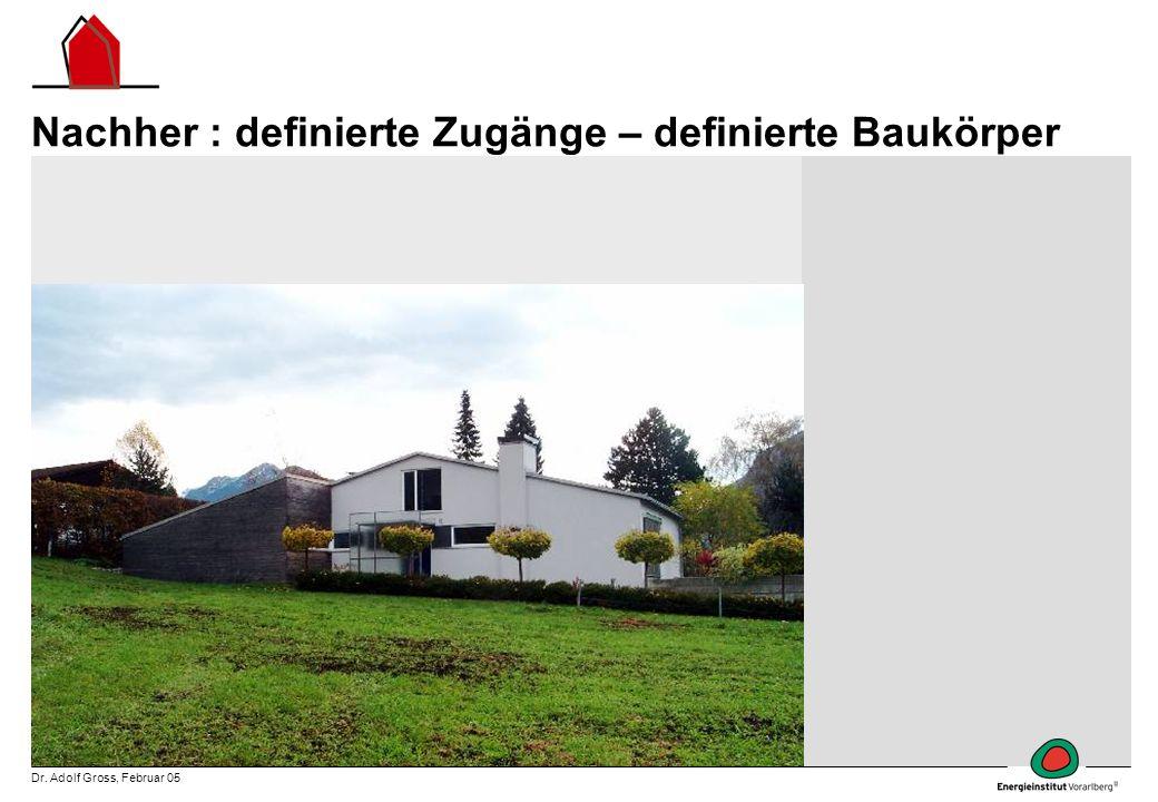Dr. Adolf Gross, Februar 05 Nachher : definierte Zugänge – definierte Baukörper