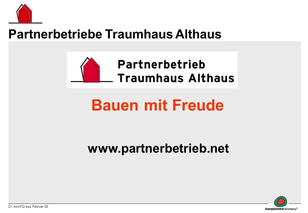 Dr. Adolf Gross, Februar 05 www.partnerbetrieb.net Bauen mit Freude Partnerbetriebe Traumhaus Althaus