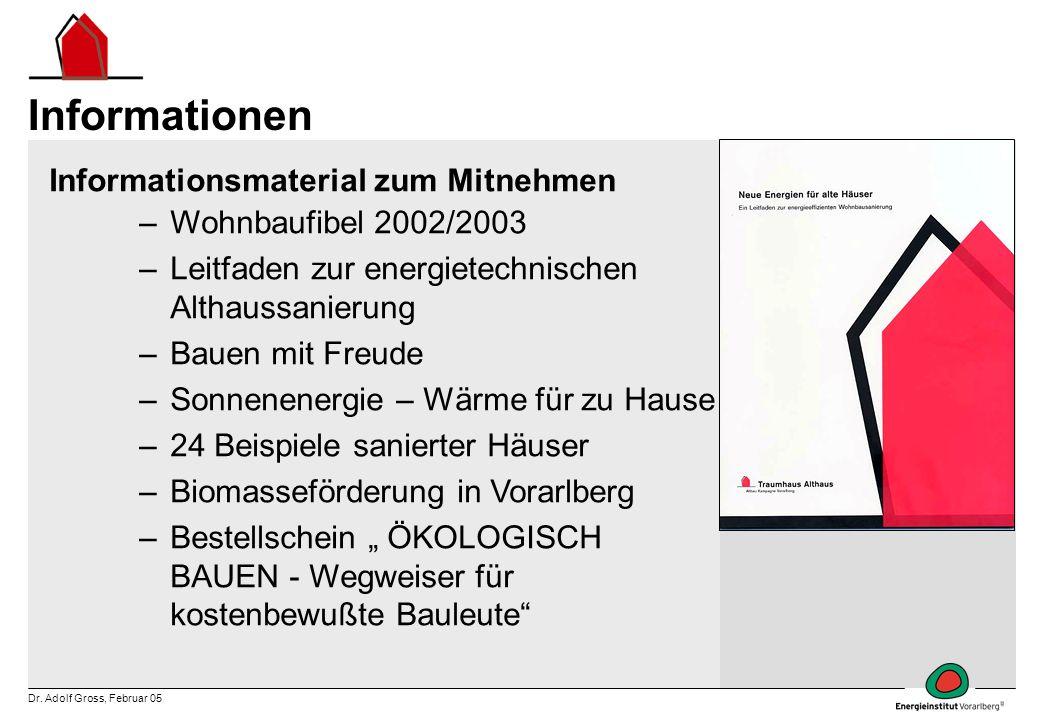 Dr. Adolf Gross, Februar 05 Informationen Informationsmaterial zum Mitnehmen –Wohnbaufibel 2002/2003 –Leitfaden zur energietechnischen Althaussanierun