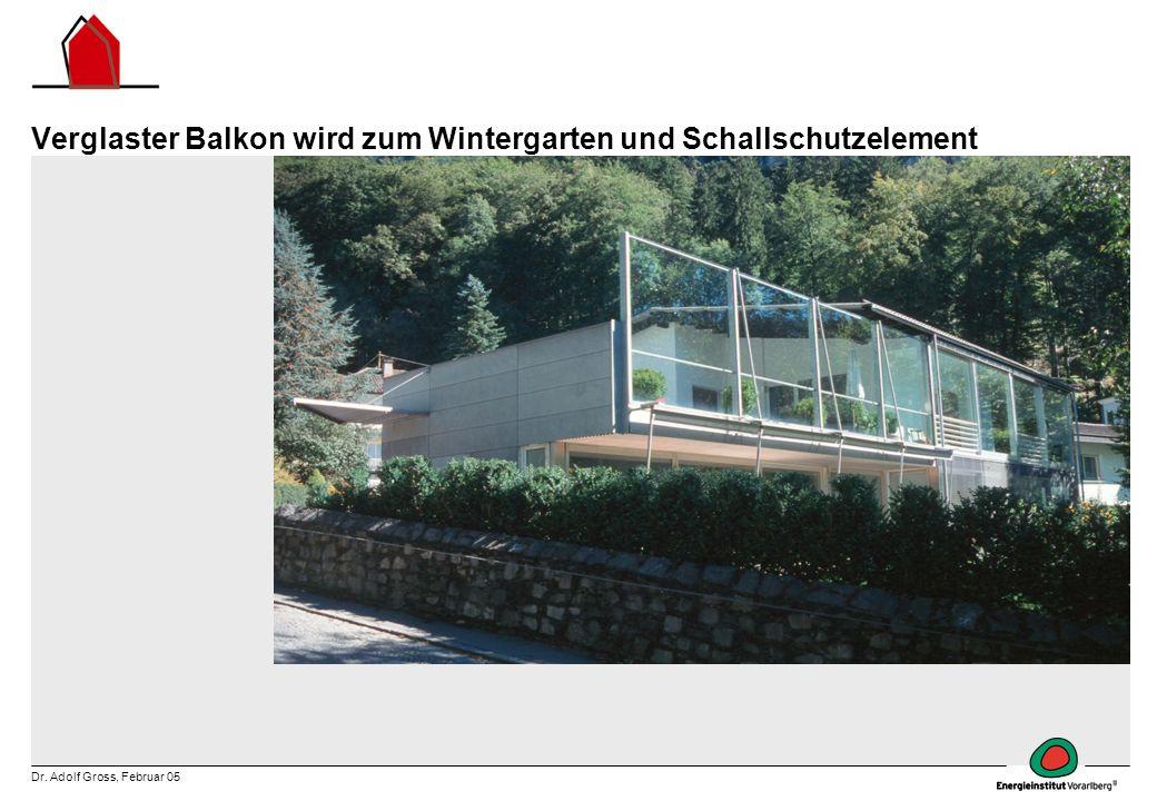 Dr. Adolf Gross, Februar 05 Verglaster Balkon wird zum Wintergarten und Schallschutzelement