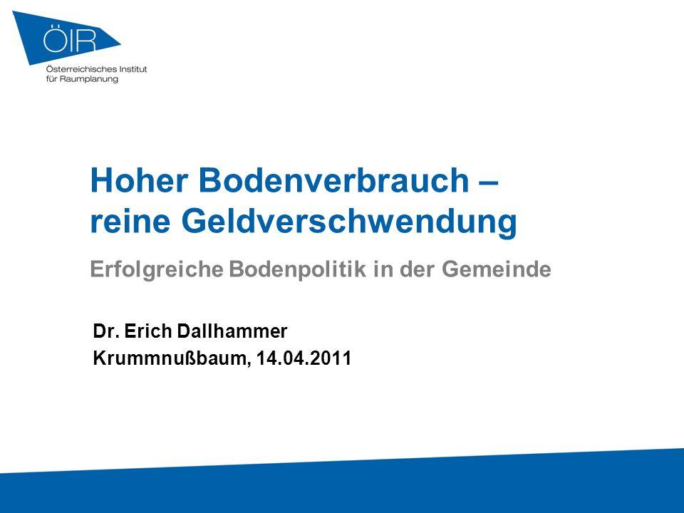Hoher Bodenverbrauch – reine Geldverschwendung Erfolgreiche Bodenpolitik in der Gemeinde Dr. Erich Dallhammer Krummnußbaum, 14.04.2011