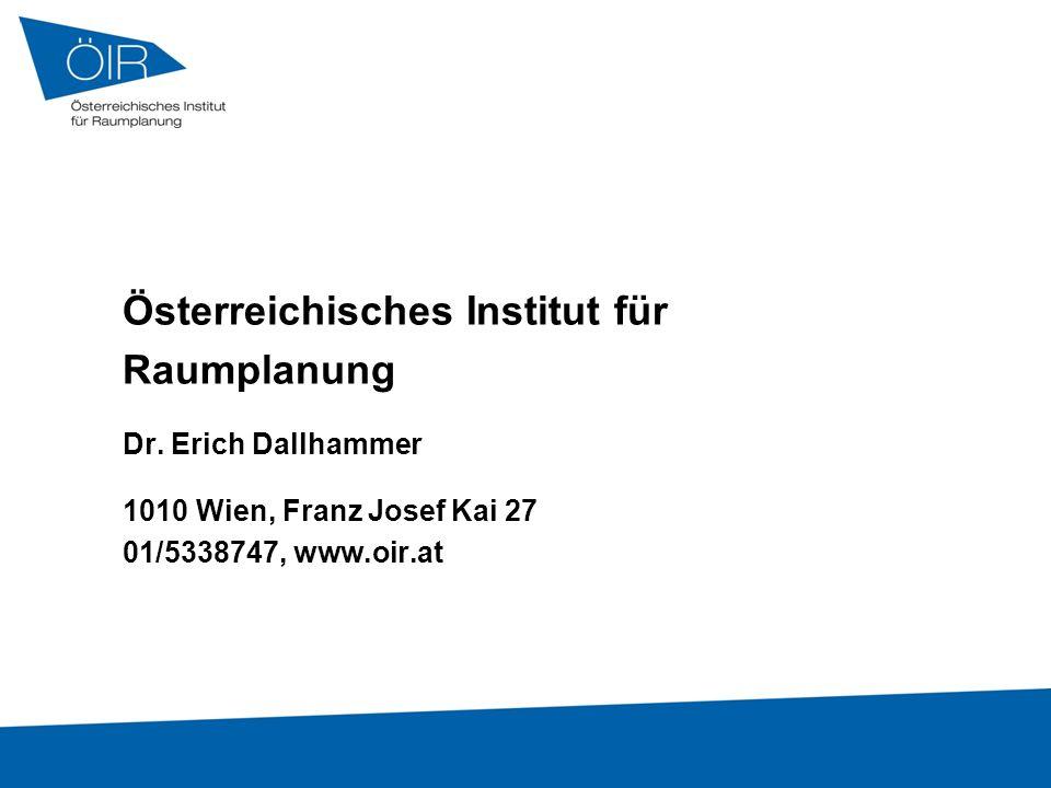 Österreichisches Institut für Raumplanung Dr. Erich Dallhammer 1010 Wien, Franz Josef Kai 27 01/5338747, www.oir.at