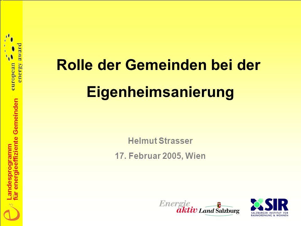 Landesprogramm für energieeffiziente Gemeinden Rolle der Gemeinden bei der Eigenheimsanierung Helmut Strasser 17.