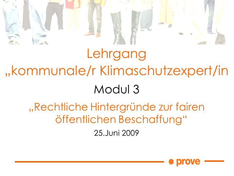Lehrgang kommunale/r Klimaschutzexpert/in Modul 3 Rechtliche Hintergründe zur fairen öffentlichen Beschaffung 25.Juni 2009