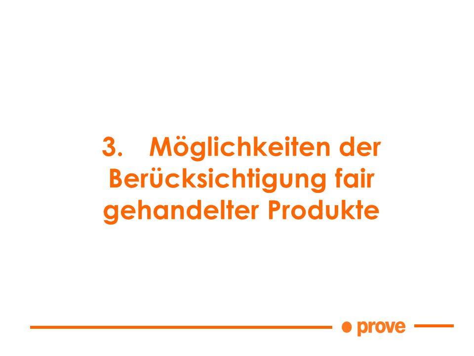 3.Möglichkeiten der Berücksichtigung fair gehandelter Produkte