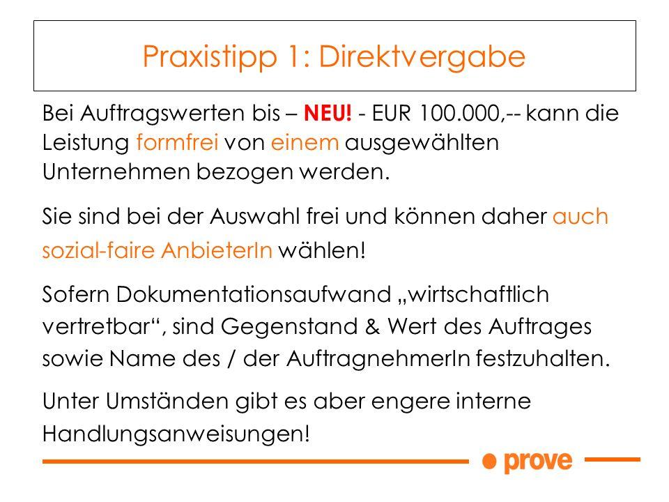 Bei Auftragswerten bis – NEU! - EUR 100.000,-- kann die Leistung formfrei von einem ausgewählten Unternehmen bezogen werden. Sie sind bei der Auswahl