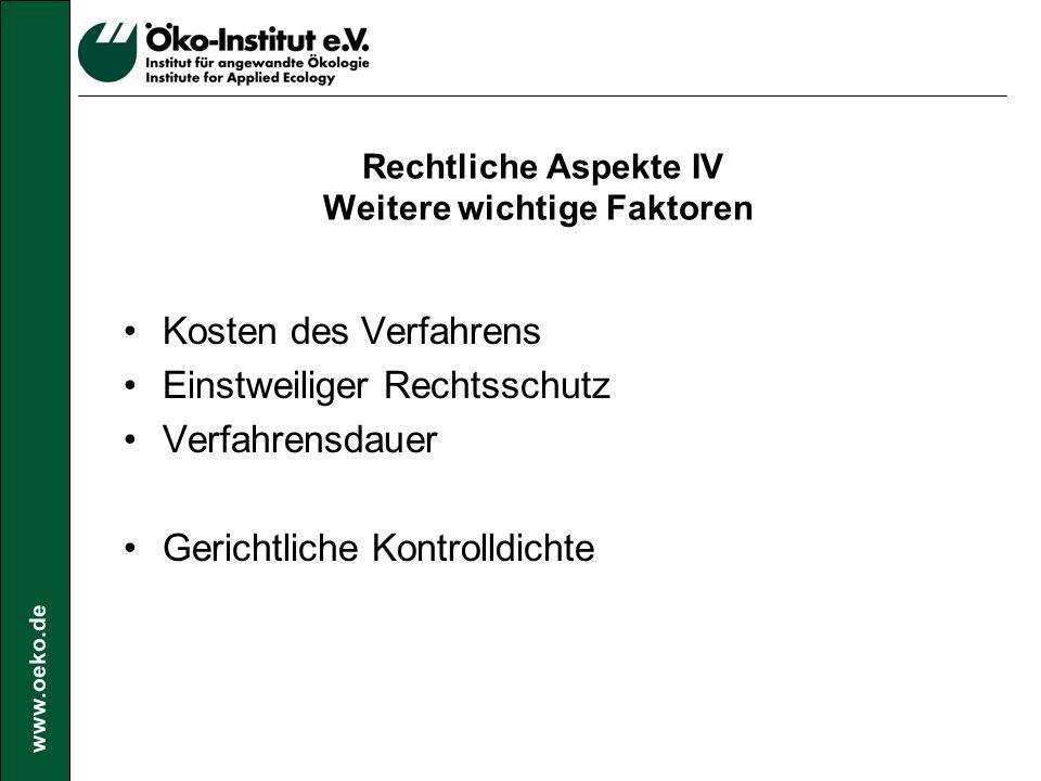 www.oeko.de Rechtliche Aspekte IV Weitere wichtige Faktoren Kosten des Verfahrens Einstweiliger Rechtsschutz Verfahrensdauer Gerichtliche Kontrolldichte
