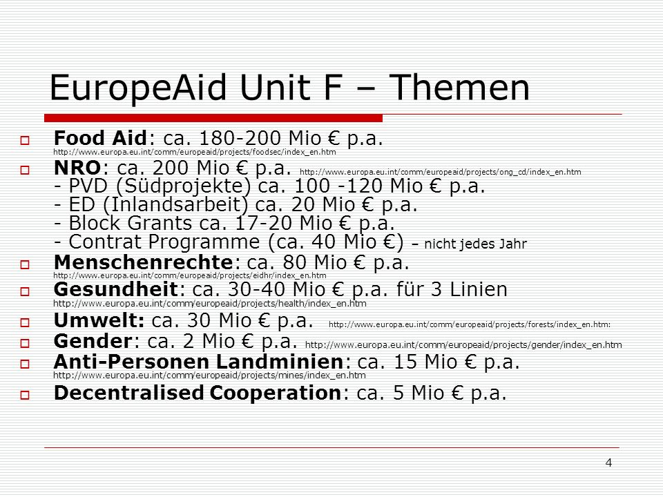 4 EuropeAid Unit F – Themen Food Aid: ca. 180-200 Mio p.a.