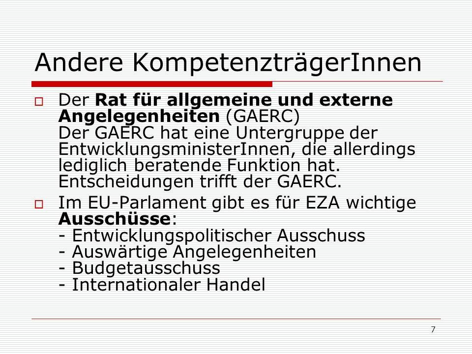 7 Andere KompetenzträgerInnen Der Rat für allgemeine und externe Angelegenheiten (GAERC) Der GAERC hat eine Untergruppe der EntwicklungsministerInnen, die allerdings lediglich beratende Funktion hat.