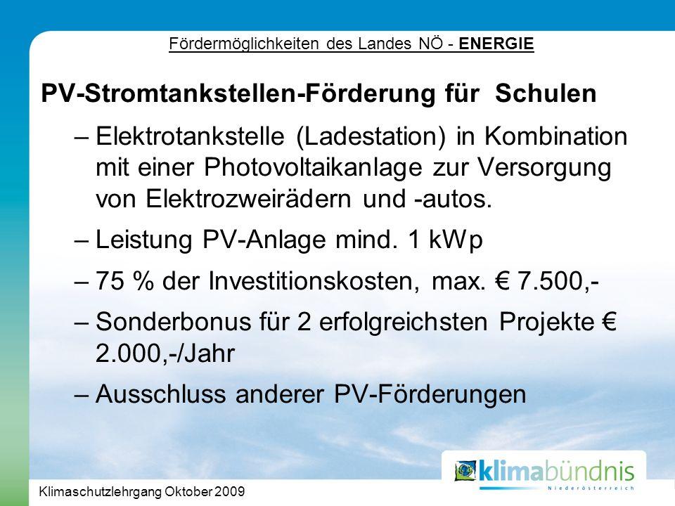 Klimaschutzlehrgang Oktober 2009 Fördermöglichkeiten des Landes NÖ - ENERGIE PV-Stromtankstellen-Förderung für Schulen –Elektrotankstelle (Ladestation) in Kombination mit einer Photovoltaikanlage zur Versorgung von Elektrozweirädern und -autos.