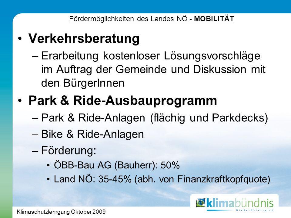Klimaschutzlehrgang Oktober 2009 Verkehrsberatung –Erarbeitung kostenloser Lösungsvorschläge im Auftrag der Gemeinde und Diskussion mit den BürgerInnen Park & Ride-Ausbauprogramm –Park & Ride-Anlagen (flächig und Parkdecks) –Bike & Ride-Anlagen –Förderung: ÖBB-Bau AG (Bauherr): 50% Land NÖ: 35-45% (abh.