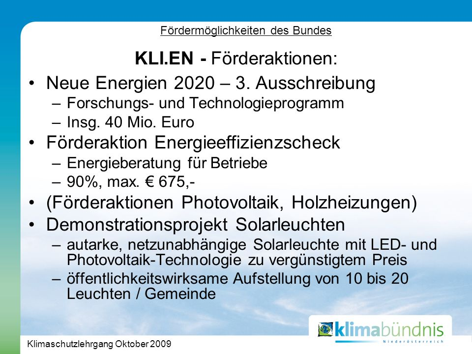 Klimaschutzlehrgang Oktober 2009 Fördermöglichkeiten des Bundes KLI.EN - Förderaktionen: Neue Energien 2020 – 3.
