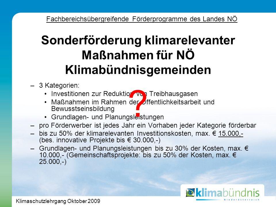 Klimaschutzlehrgang Oktober 2009 Fördermöglichkeiten des Landes NÖ - ENERGIE Energieeffizienz bei Schulen und Kindergärten –Zusätzliche Förderung baulicher bzw.