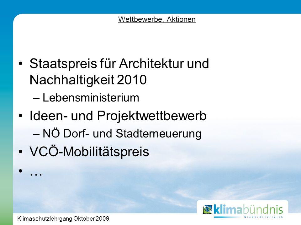Klimaschutzlehrgang Oktober 2009 Wettbewerbe, Aktionen Staatspreis für Architektur und Nachhaltigkeit 2010 –Lebensministerium Ideen- und Projektwettbewerb –NÖ Dorf- und Stadterneuerung VCÖ-Mobilitätspreis …