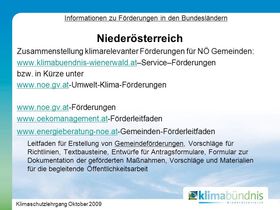 Klimaschutzlehrgang Oktober 2009 Niederösterreich Zusammenstellung klimarelevanter Förderungen für NÖ Gemeinden: www.klimabuendnis-wienerwald.atwww.klimabuendnis-wienerwald.at–Service–Förderungen bzw.