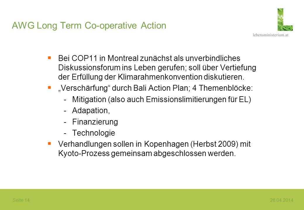 Seite 14 26.04.2014 AWG Long Term Co-operative Action Bei COP11 in Montreal zunächst als unverbindliches Diskussionsforum ins Leben gerufen; soll über Vertiefung der Erfüllung der Klimarahmenkonvention diskutieren.