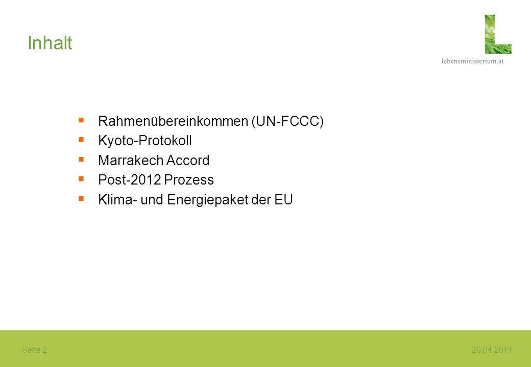 Seite 2 26.04.2014 Inhalt Rahmenübereinkommen (UN-FCCC) Kyoto-Protokoll Marrakech Accord Post-2012 Prozess Klima- und Energiepaket der EU