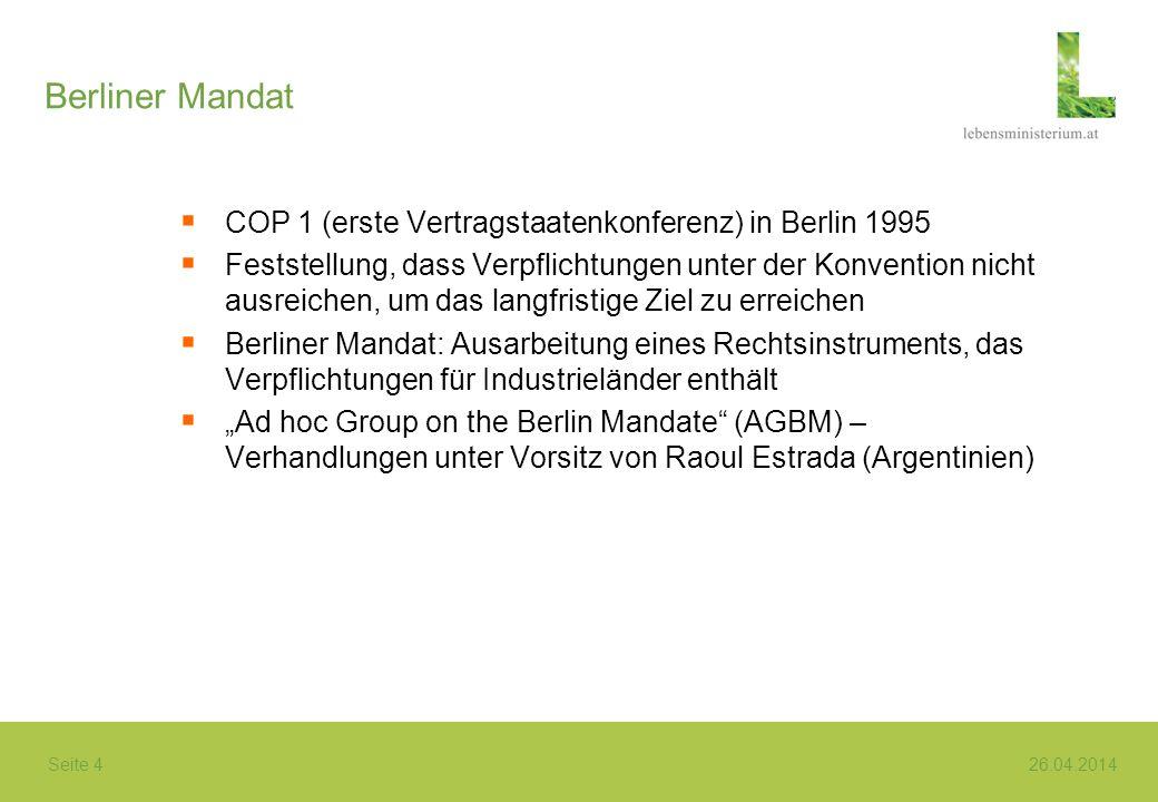 Seite 4 26.04.2014 Berliner Mandat COP 1 (erste Vertragstaatenkonferenz) in Berlin 1995 Feststellung, dass Verpflichtungen unter der Konvention nicht