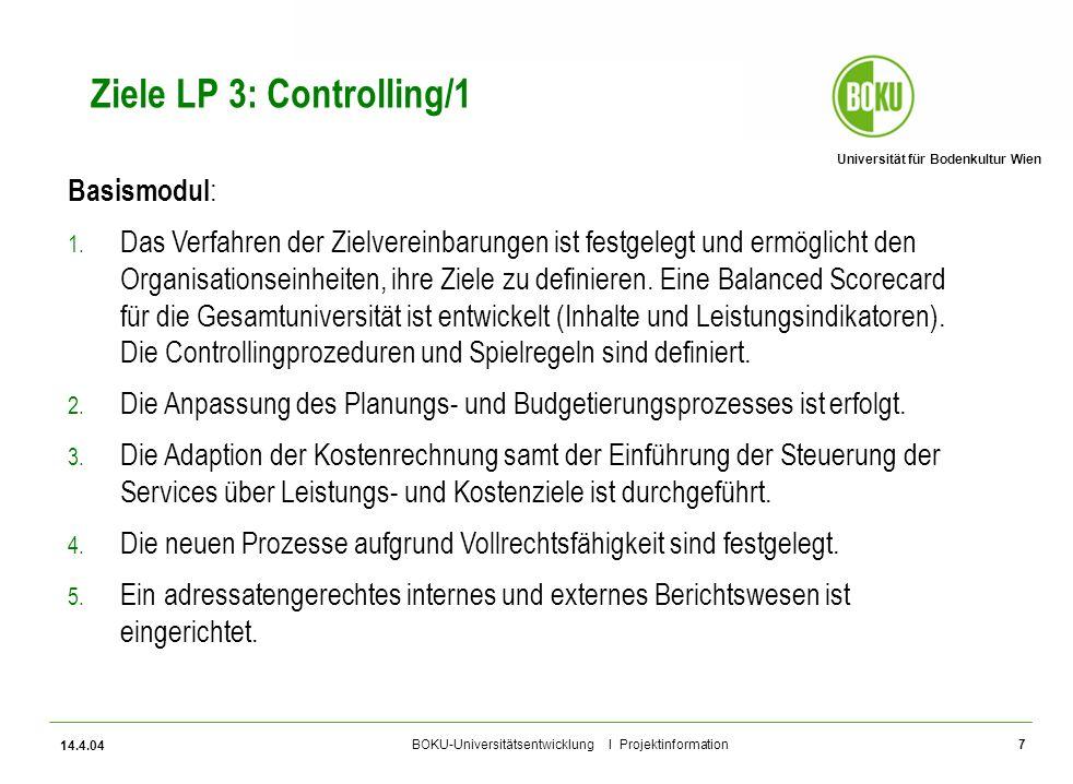 Universität für Bodenkultur Wien BOKU-Universitätsentwicklung I Projektinformation 14.4.04 7 Ziele LP 3: Controlling/1 Basismodul : 1. Das Verfahren d