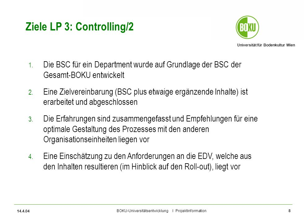 Universität für Bodenkultur Wien BOKU-Universitätsentwicklung I Projektinformation 14.4.04 8 1. Die BSC für ein Department wurde auf Grundlage der BSC