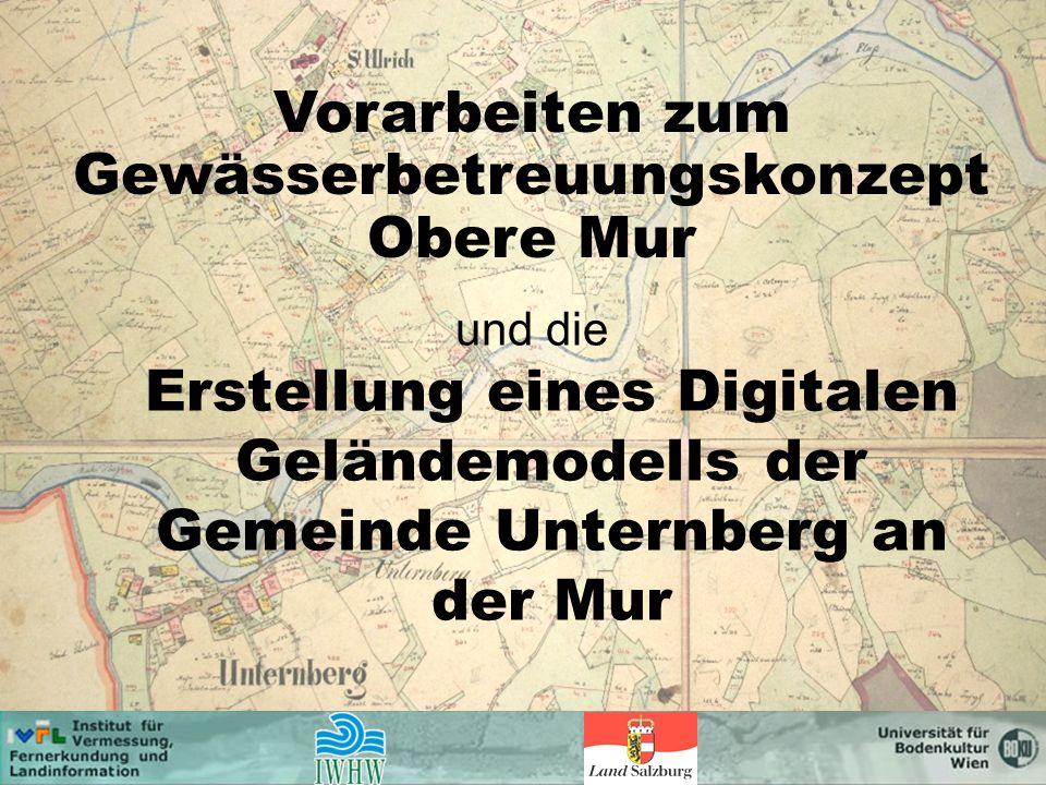 und die Erstellung eines Digitalen Geländemodells der Gemeinde Unternberg an der Mur Vorarbeiten zum Gewässerbetreuungskonzept Obere Mur