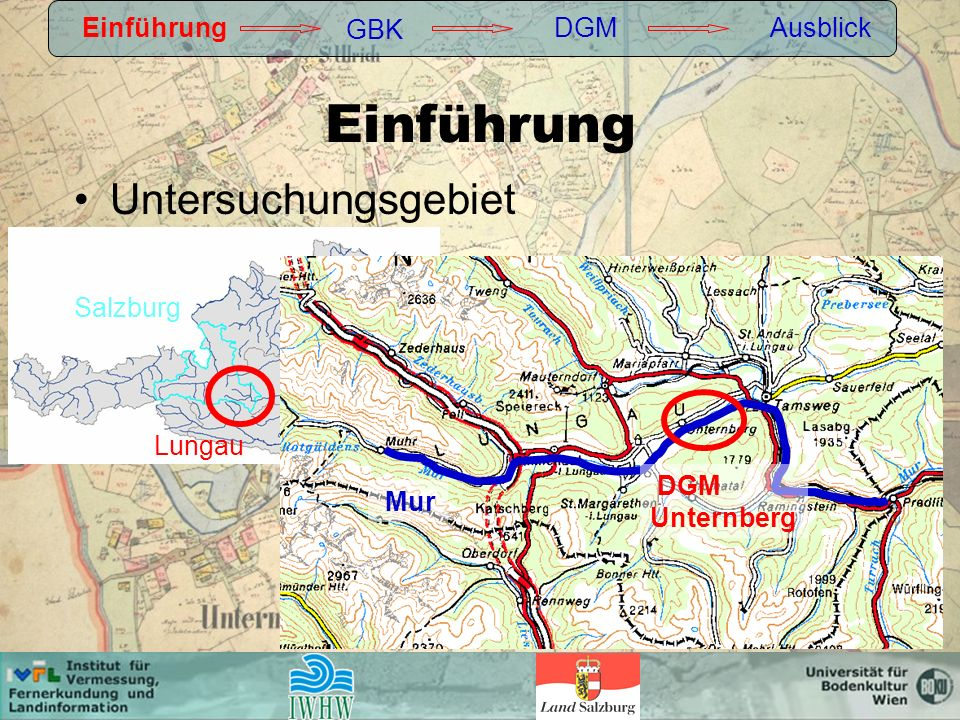 Einführung Untersuchungsgebiet Einführung GBK DGMAusblick Salzburg Lungau DGM Unternberg Mur