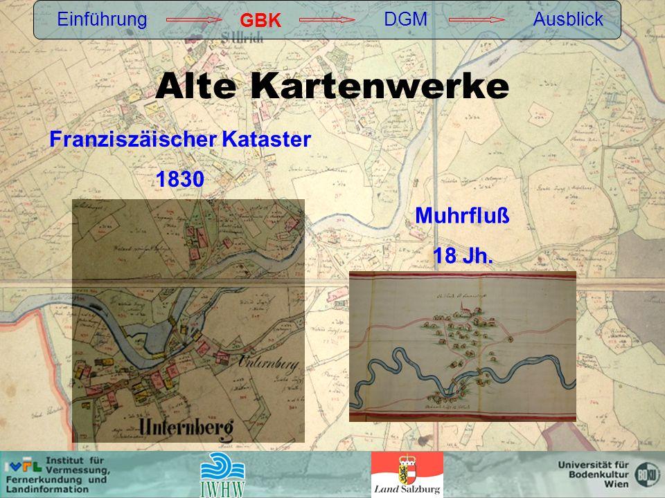 Alte Kartenwerke Einführung GBK DGMAusblick Franziszäischer Kataster 1830 Muhrfluß 18 Jh.