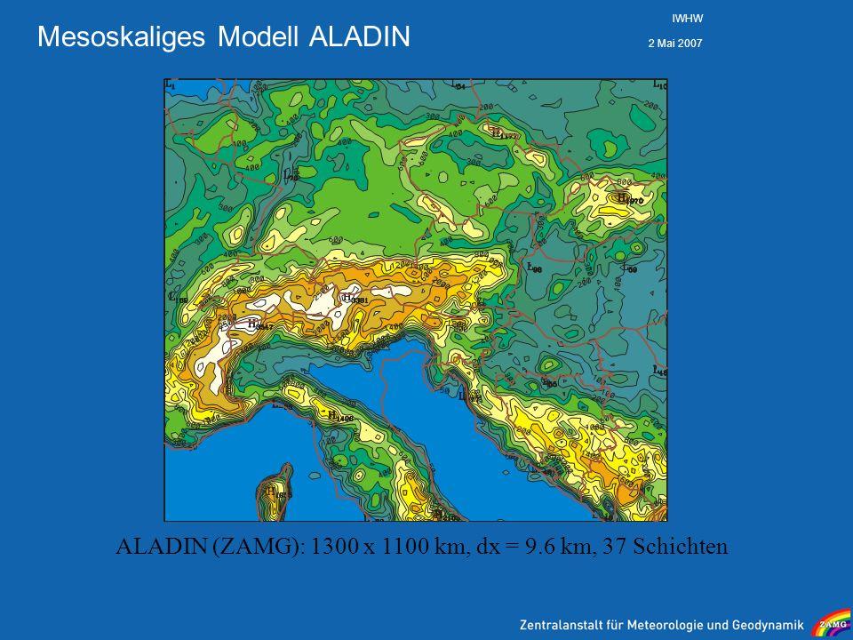 2 Mai 2007 IWHW Mesoskaliges Modell ALADIN ALADIN (ZAMG): 1300 x 1100 km, dx = 9.6 km, 37 Schichten