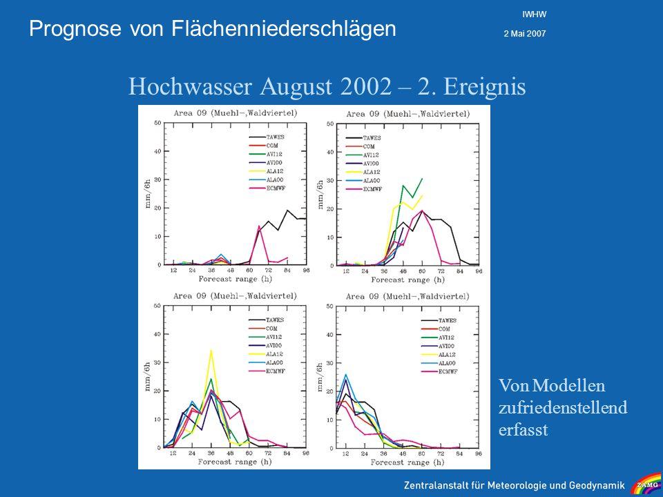 2 Mai 2007 IWHW Prognose von Flächenniederschlägen Hochwasser August 2002 – 2. Ereignis Von Modellen zufriedenstellend erfasst