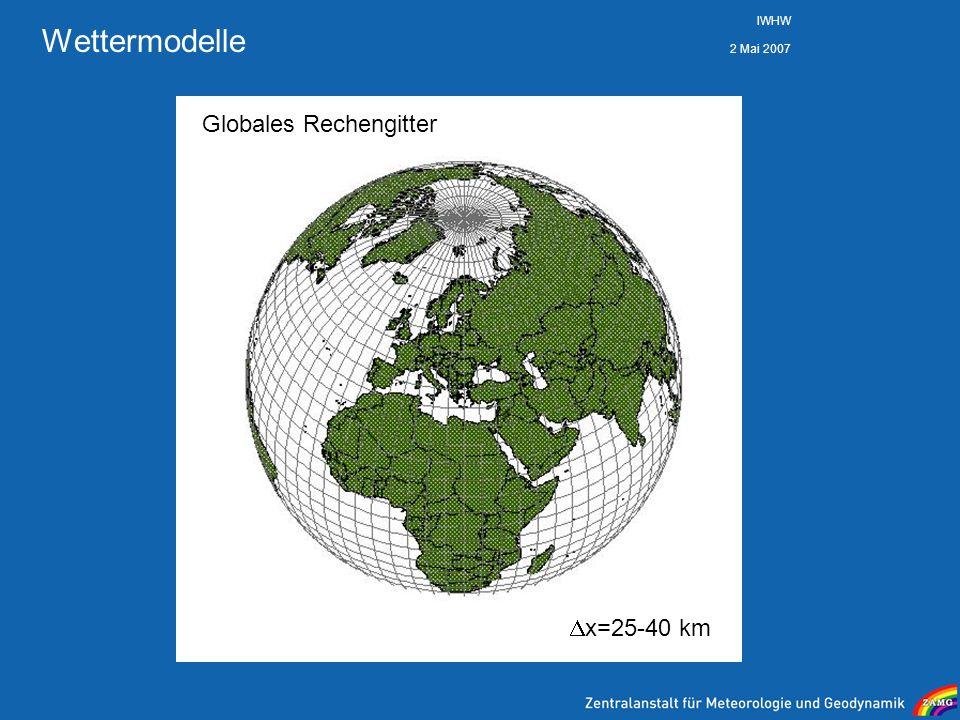 2 Mai 2007 IWHW Wettermodelle x=25-40 km Globales Rechengitter