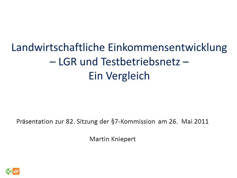 Landwirtschaftliche Einkommensentwicklung – LGR und Testbetriebsnetz – Ein Vergleich Präsentation zur 82.