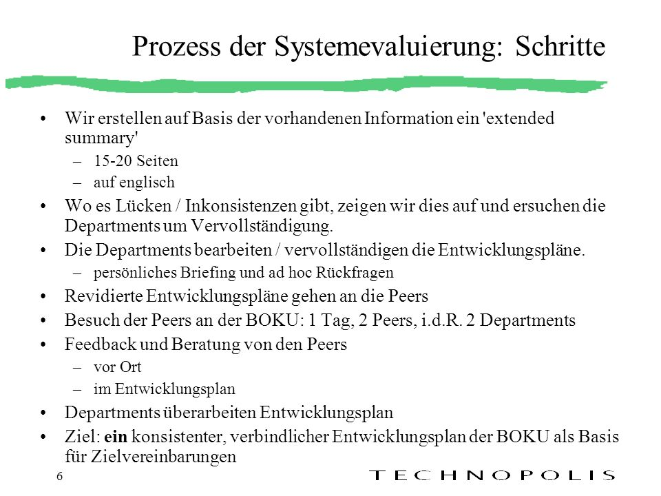 6 Prozess der Systemevaluierung: Schritte Wir erstellen auf Basis der vorhandenen Information ein 'extended summary' –15-20 Seiten –auf englisch Wo es